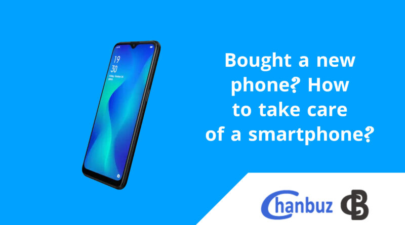 Bought a new phone? How to take care of a smartphone?